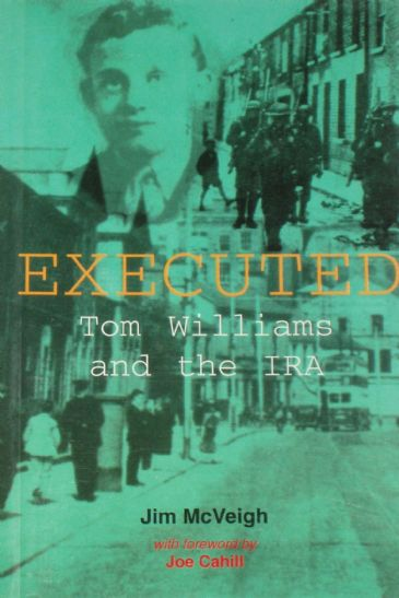 Executed - Tom Williams and the IRA, by Jim McVeigh & a foreword by Joe Cahill